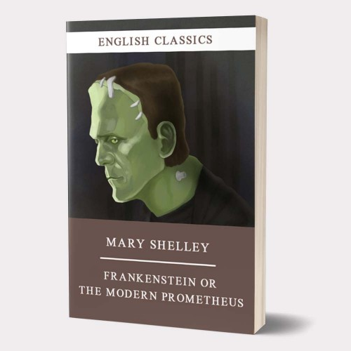 Mary Shelley  ''  Frankenstein or The Modern Prometheus''